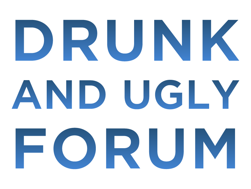 Drunk and Ugly Forum