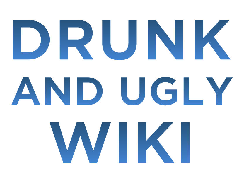 Drunk and Ugly Wiki